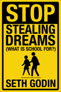 stop stealing dreams what is school for  seth godin